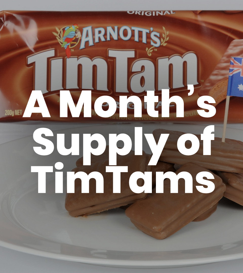 A Month Supply of TimTams